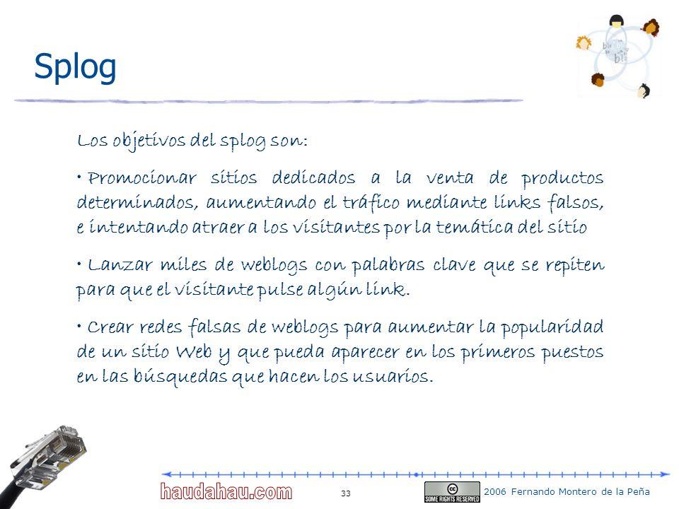 2006 Fernando Montero de la Peña 33 Splog Los objetivos del splog son: Promocionar sitios dedicados a la venta de productos determinados, aumentando e