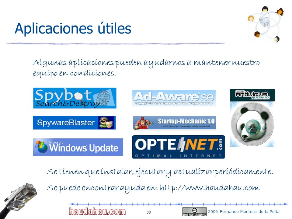 2006 Fernando Montero de la Peña 38 Aplicaciones útiles Algunas aplicaciones pueden ayudarnos a mantener nuestro equipo en condiciones. Se tienen que