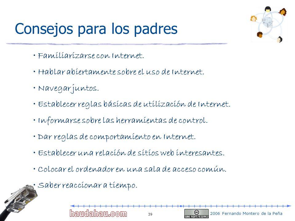 2006 Fernando Montero de la Peña 39 Consejos para los padres Familiarizarse con Internet. Hablar abiertamente sobre el uso de Internet. Navegar juntos