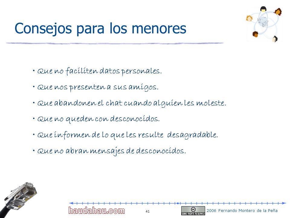 2006 Fernando Montero de la Peña 41 Consejos para los menores Que no faciliten datos personales. Que nos presenten a sus amigos. Que abandonen el chat