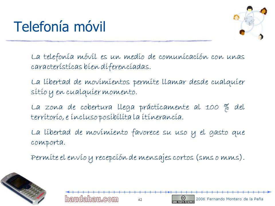2006 Fernando Montero de la Peña 42 Telefonía móvil La telefonía móvil es un medio de comunicación con unas características bien diferenciadas. La lib