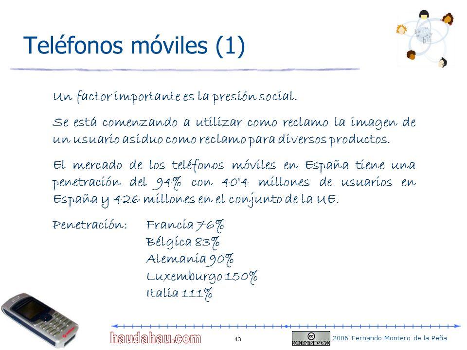 2006 Fernando Montero de la Peña 43 Teléfonos móviles (1) Un factor importante es la presión social. Se está comenzando a utilizar como reclamo la ima