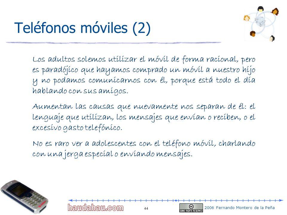 2006 Fernando Montero de la Peña 44 Teléfonos móviles (2) Los adultos solemos utilizar el móvil de forma racional, pero es paradójico que hayamos comp