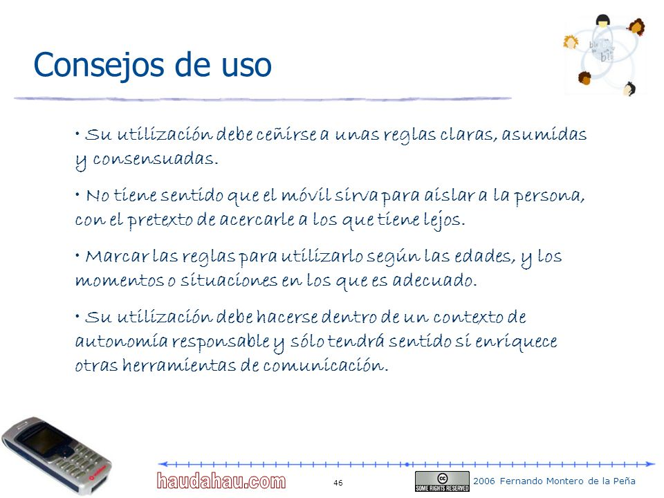 2006 Fernando Montero de la Peña 46 Consejos de uso Su utilización debe ceñirse a unas reglas claras, asumidas y consensuadas. No tiene sentido que el