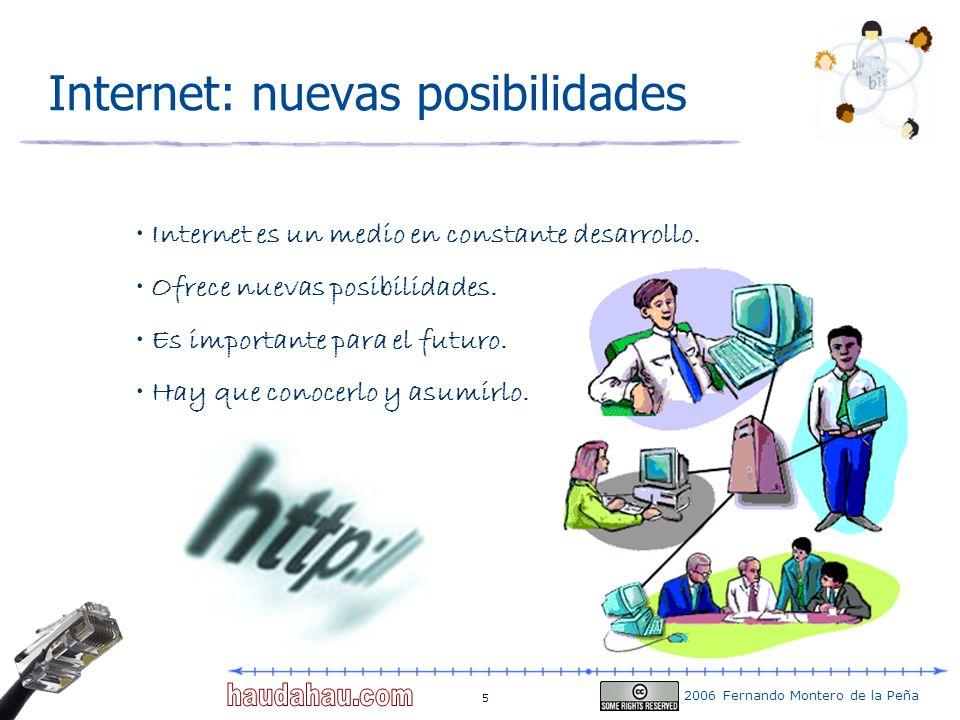 2006 Fernando Montero de la Peña 5 Internet: nuevas posibilidades Internet es un medio en constante desarrollo. Ofrece nuevas posibilidades. Es import