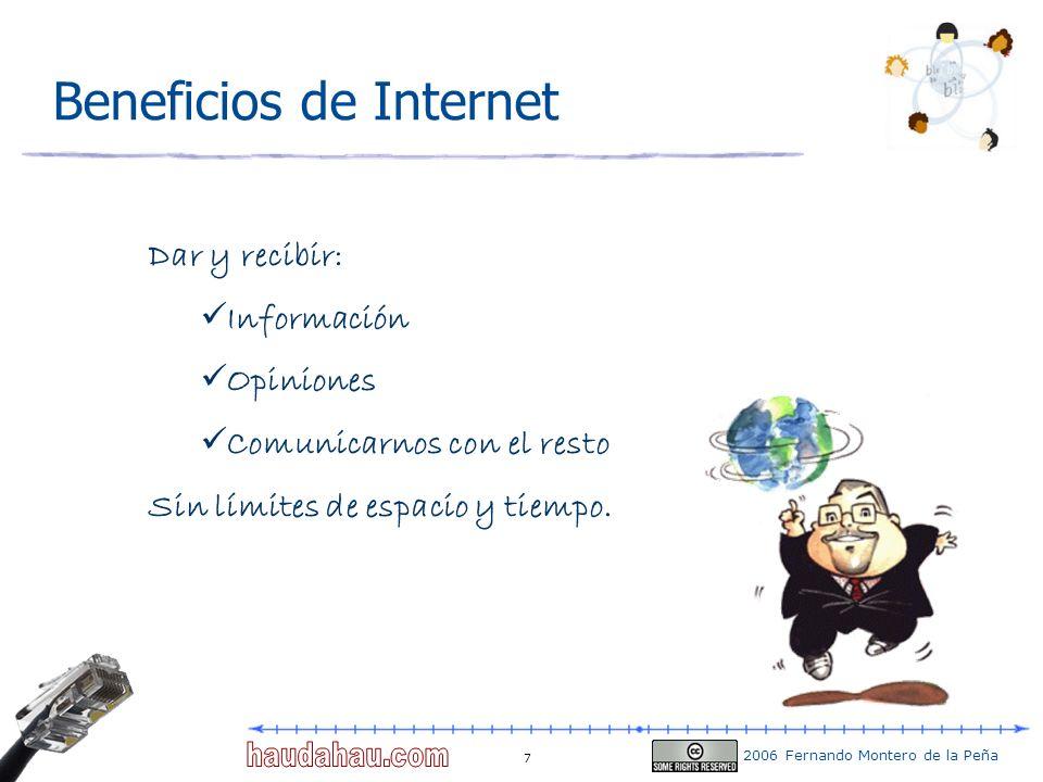 2006 Fernando Montero de la Peña 7 Beneficios de Internet Dar y recibir: Información Opiniones Comunicarnos con el resto Sin límites de espacio y tiem