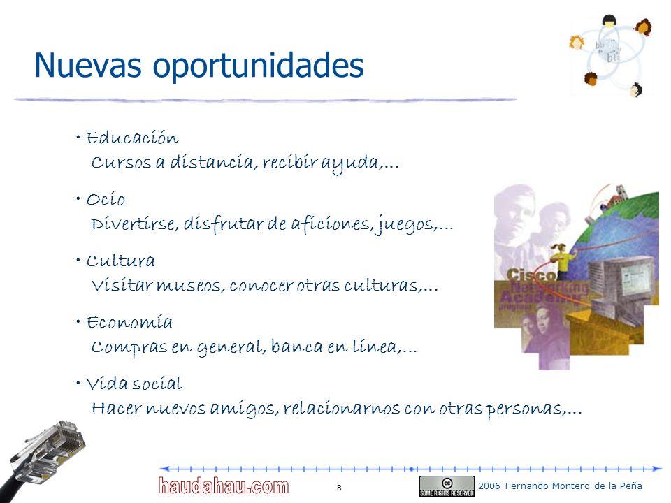 2006 Fernando Montero de la Peña 8 Nuevas oportunidades Educación Cursos a distancia, recibir ayuda,... Ocio Divertirse, disfrutar de aficiones, juego