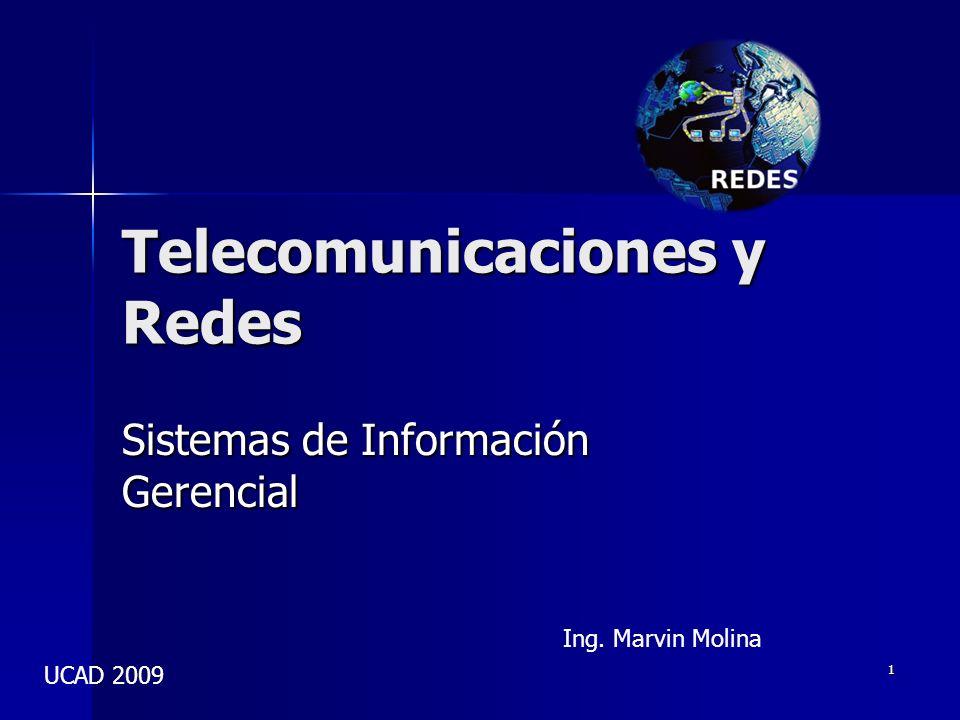1 Telecomunicaciones y Redes Sistemas de Información Gerencial Ing. Marvin Molina UCAD 2009