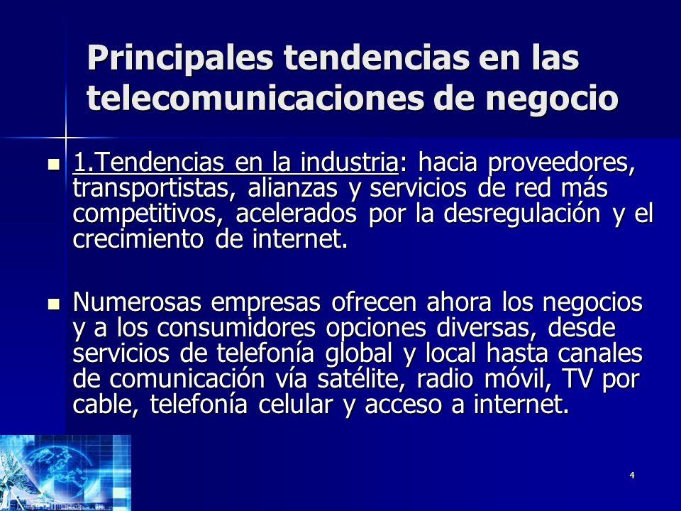 4 Principales tendencias en las telecomunicaciones de negocio 1.Tendencias en la industria: hacia proveedores, transportistas, alianzas y servicios de