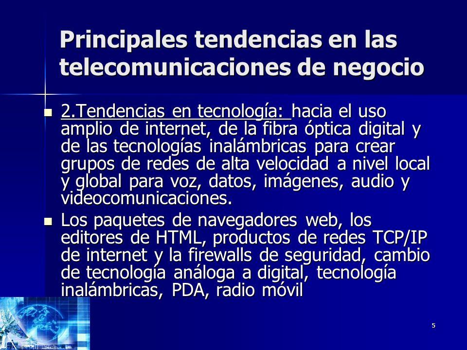 5 Principales tendencias en las telecomunicaciones de negocio 2.Tendencias en tecnología: hacia el uso amplio de internet, de la fibra óptica digital