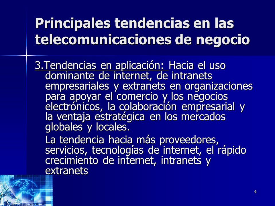 6 Principales tendencias en las telecomunicaciones de negocio 3.Tendencias en aplicación: Hacia el uso dominante de internet, de intranets empresarial