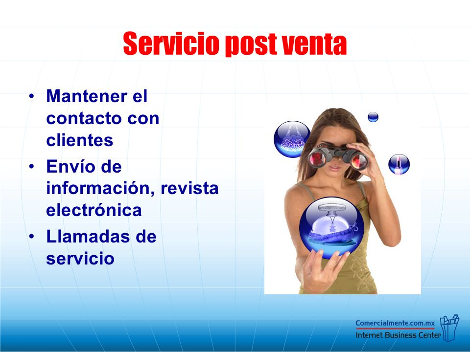 Servicio post venta Mantener el contacto con clientes Envío de información, revista electrónica Llamadas de servicio