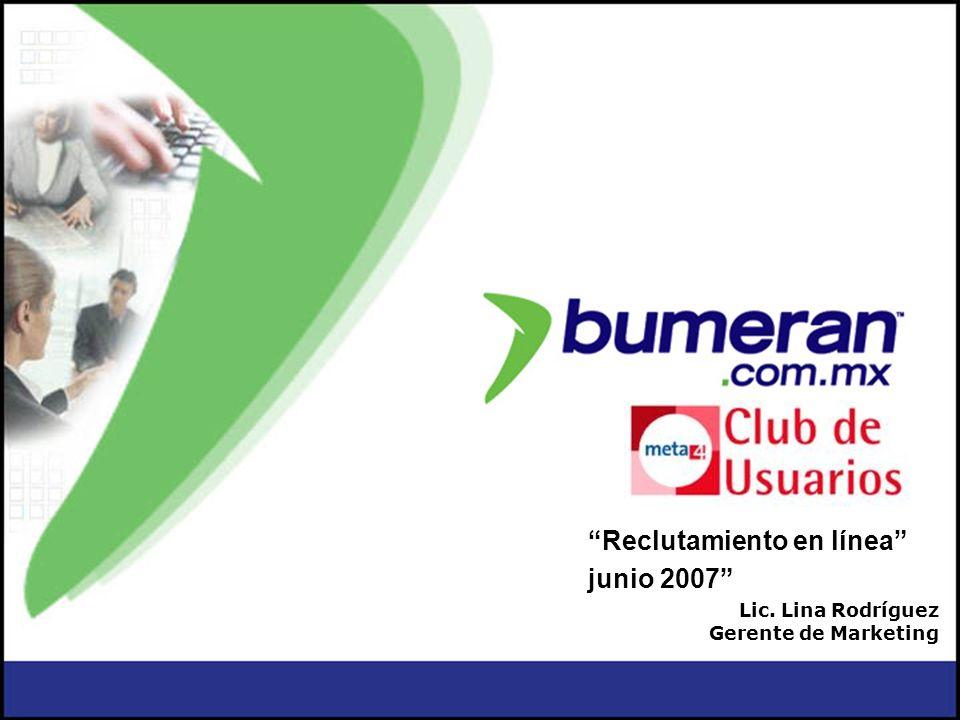 Reclutamiento en línea junio 2007 Lic. Lina Rodríguez Gerente de Marketing