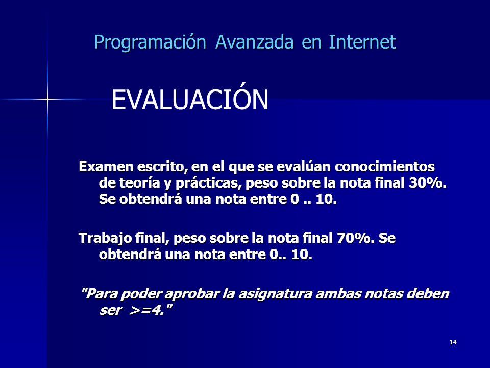 14 Programación Avanzada en Internet Examen escrito, en el que se evalúan conocimientos de teoría y prácticas, peso sobre la nota final 30%. Se obtend