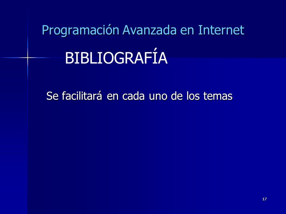 17 Programación Avanzada en Internet Se facilitará en cada uno de los temas BIBLIOGRAFÍA