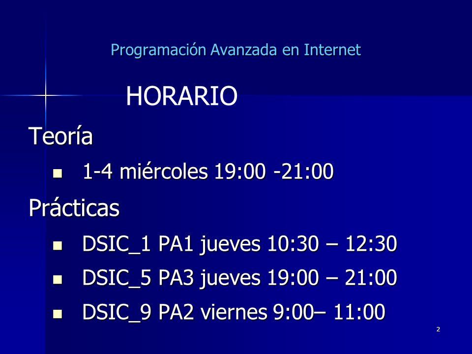 2 Programación Avanzada en Internet Teoría 1-4 miércoles 19:00 -21:00 1-4 miércoles 19:00 -21:00Prácticas DSIC_1 PA1 jueves 10:30 – 12:30 DSIC_1 PA1 j