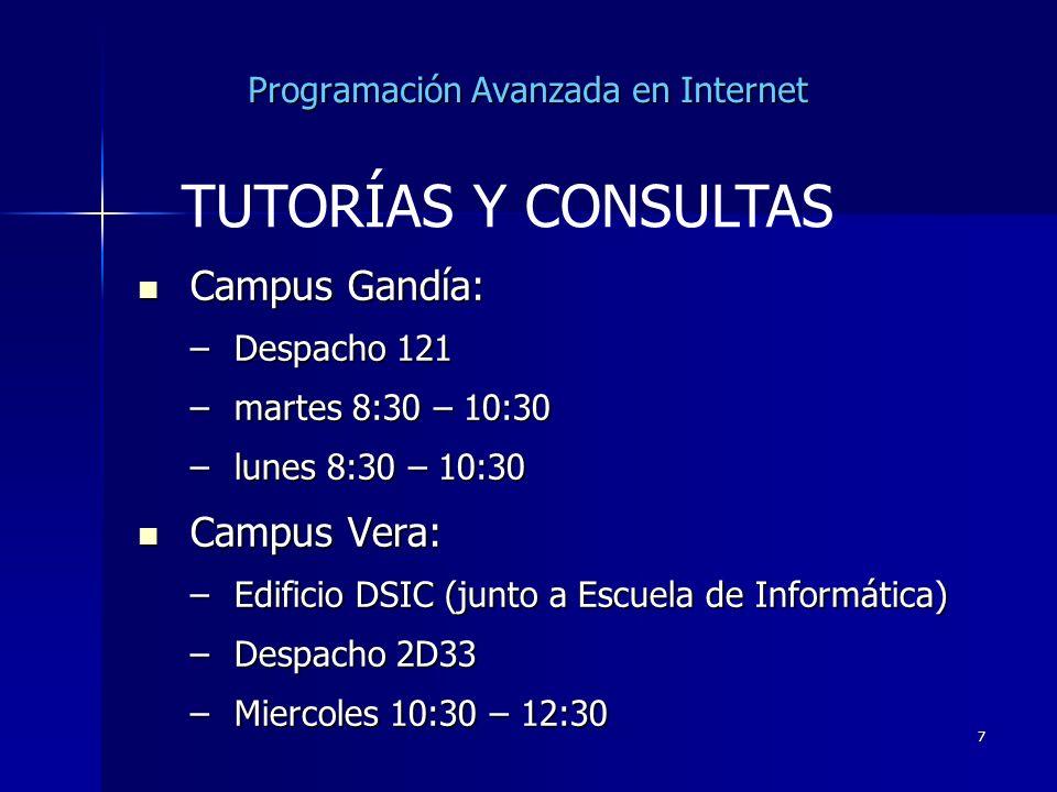 7 Programación Avanzada en Internet Campus Gandía: Campus Gandía: –Despacho 121 –martes 8:30 – 10:30 –lunes 8:30 – 10:30 Campus Vera: Campus Vera: –Ed
