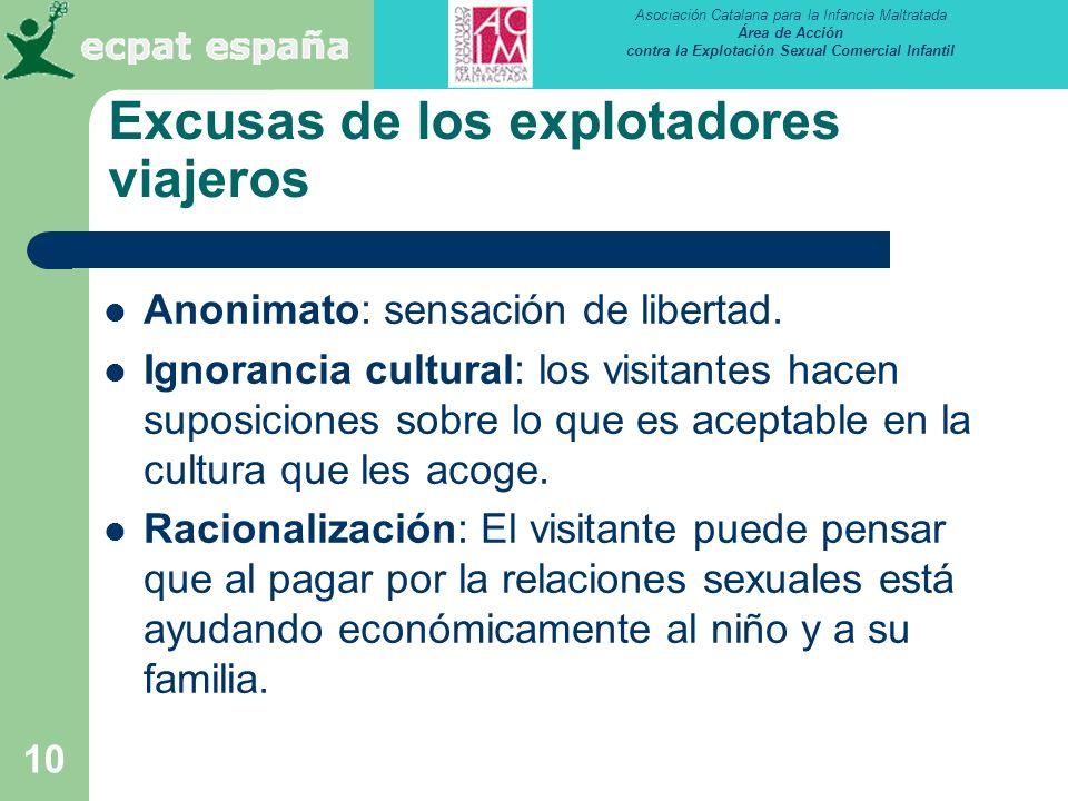 Asociación Catalana para la Infancia Maltratada Área de Acción contra la Explotación Sexual Comercial Infantil 10 Excusas de los explotadores viajeros Anonimato: sensación de libertad.