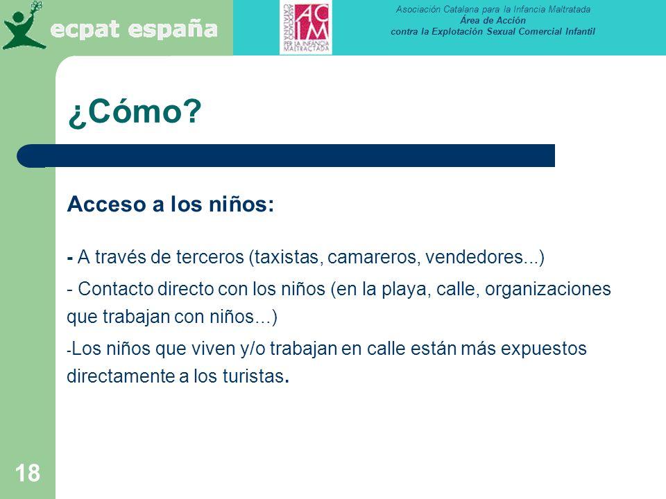 Asociación Catalana para la Infancia Maltratada Área de Acción contra la Explotación Sexual Comercial Infantil 18 ¿Cómo? Acceso a los niños: - A travé
