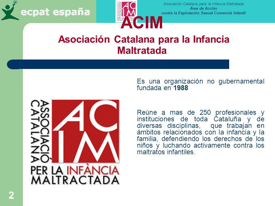 Asociación Catalana para la Infancia Maltratada Área de Acción contra la Explotación Sexual Comercial Infantil 2 ACIM Asociación Catalana para la Infa