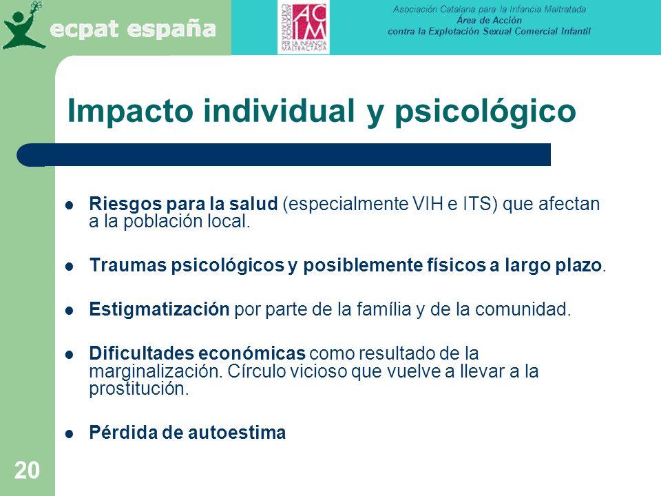 Asociación Catalana para la Infancia Maltratada Área de Acción contra la Explotación Sexual Comercial Infantil 20 Impacto individual y psicológico Riesgos para la salud (especialmente VIH e ITS) que afectan a la población local.