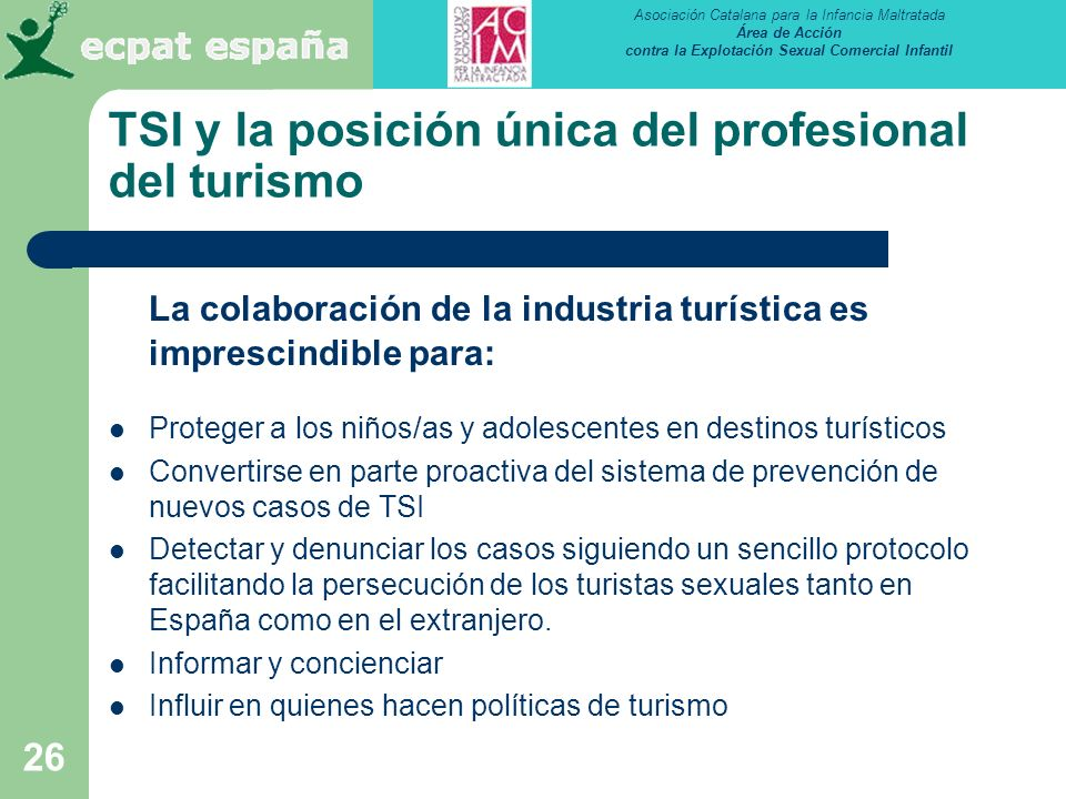 Asociación Catalana para la Infancia Maltratada Área de Acción contra la Explotación Sexual Comercial Infantil 26 TSI y la posición única del profesio