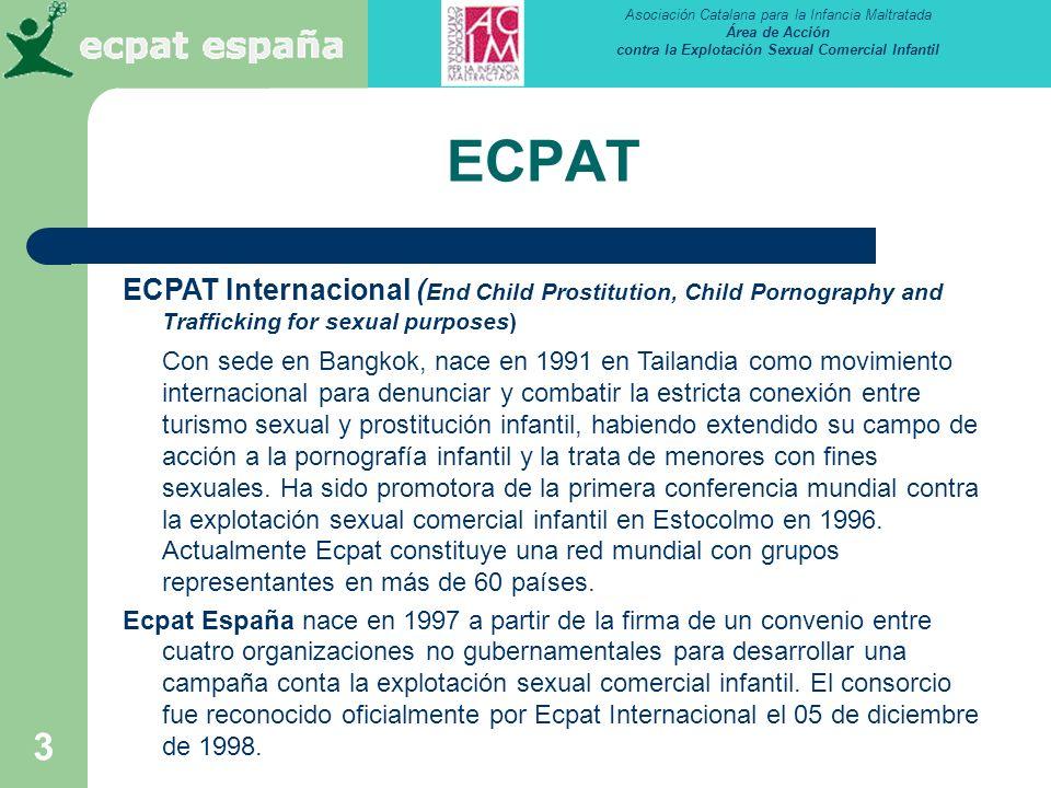 Asociación Catalana para la Infancia Maltratada Área de Acción contra la Explotación Sexual Comercial Infantil 3 ECPAT ECPAT Internacional ( End Child