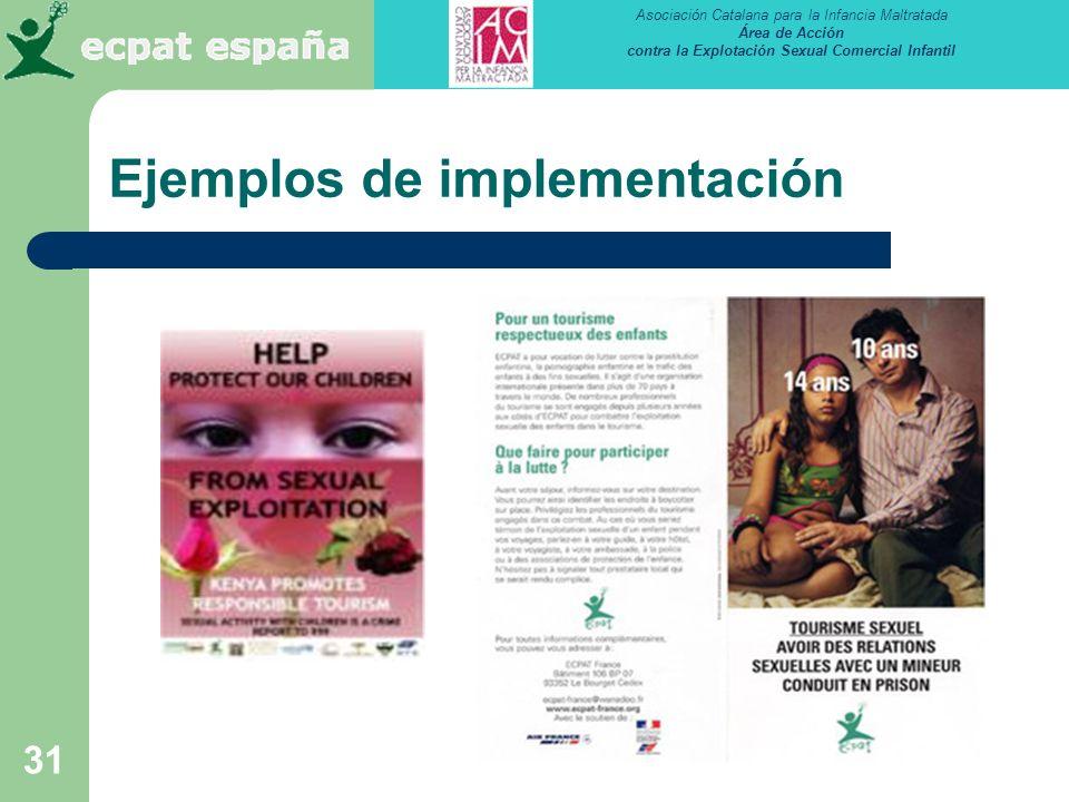 Asociación Catalana para la Infancia Maltratada Área de Acción contra la Explotación Sexual Comercial Infantil 31 Ejemplos de implementación