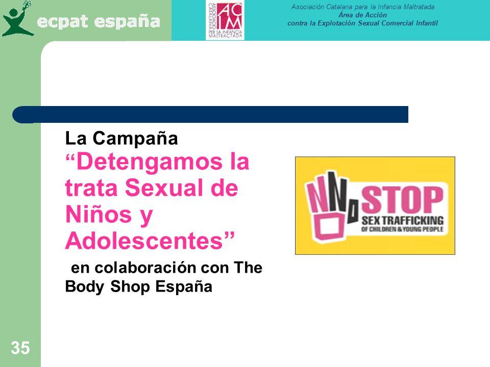 Asociación Catalana para la Infancia Maltratada Área de Acción contra la Explotación Sexual Comercial Infantil 35 La Campaña Detengamos la trata Sexual de Niños y Adolescentes en colaboración con The Body Shop España