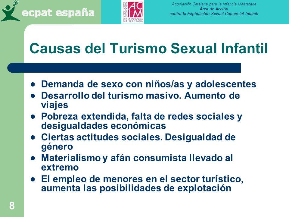 Asociación Catalana para la Infancia Maltratada Área de Acción contra la Explotación Sexual Comercial Infantil 8 Causas del Turismo Sexual Infantil Demanda de sexo con niños/as y adolescentes Desarrollo del turismo masivo.