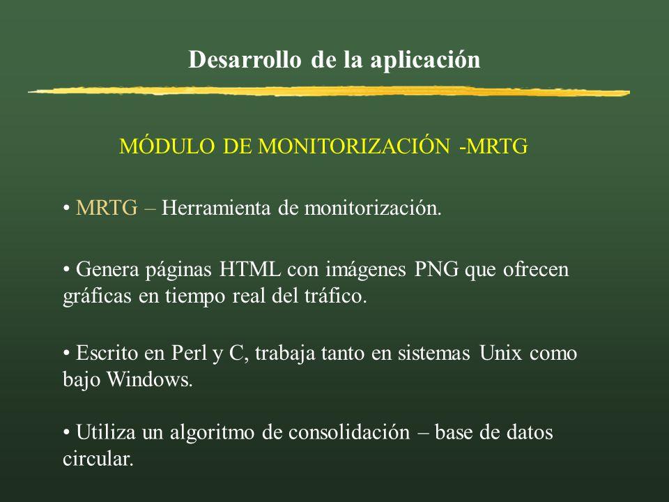 Desarrollo de la aplicación MÓDULO DE MONITORIZACIÓN -MRTG MRTG – Herramienta de monitorización. Genera páginas HTML con imágenes PNG que ofrecen gráf