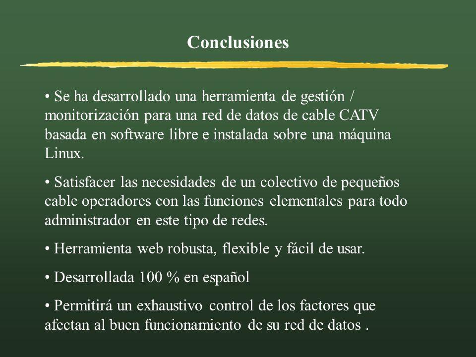 Conclusiones Se ha desarrollado una herramienta de gestión / monitorización para una red de datos de cable CATV basada en software libre e instalada s