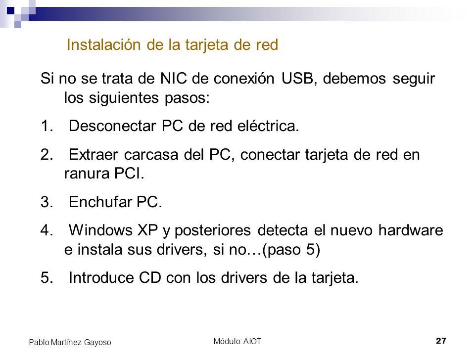 Módulo: AIOT27 Pablo Martínez Gayoso Instalación de la tarjeta de red Si no se trata de NIC de conexión USB, debemos seguir los siguientes pasos: 1. D