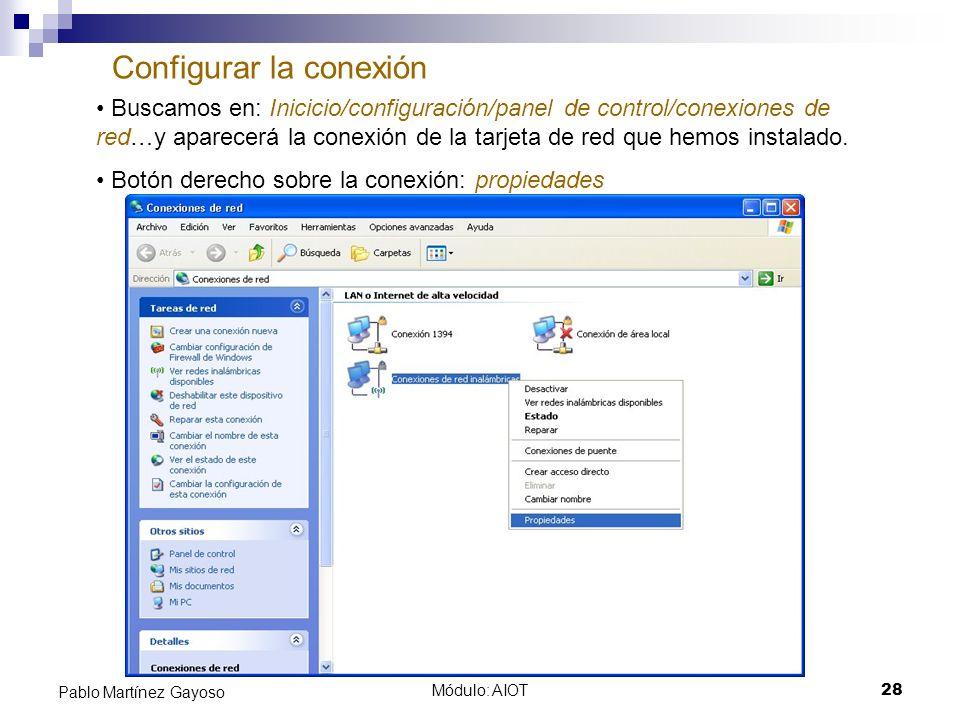 Módulo: AIOT28 Pablo Martínez Gayoso Configurar la conexión Buscamos en: Inicicio/configuración/panel de control/conexiones de red…y aparecerá la cone
