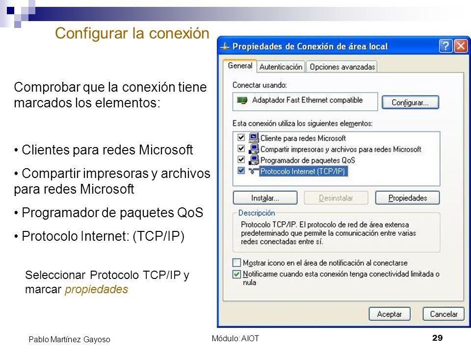 Módulo: AIOT29 Pablo Martínez Gayoso Configurar la conexión Comprobar que la conexión tiene marcados los elementos: Clientes para redes Microsoft Comp