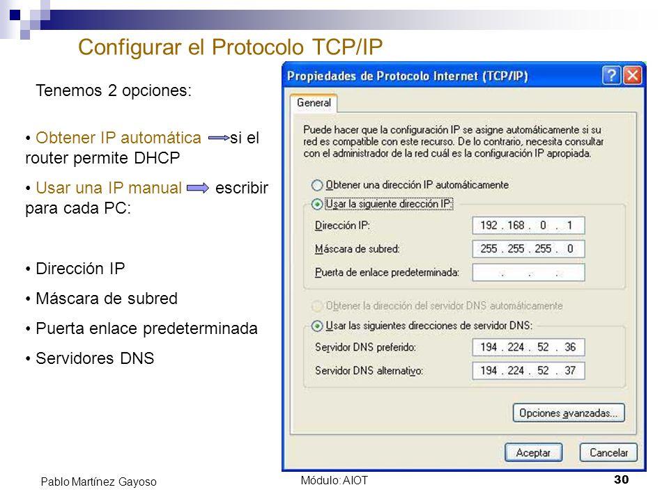 Módulo: AIOT30 Pablo Martínez Gayoso Configurar el Protocolo TCP/IP Tenemos 2 opciones: Obtener IP automática si el router permite DHCP Usar una IP ma
