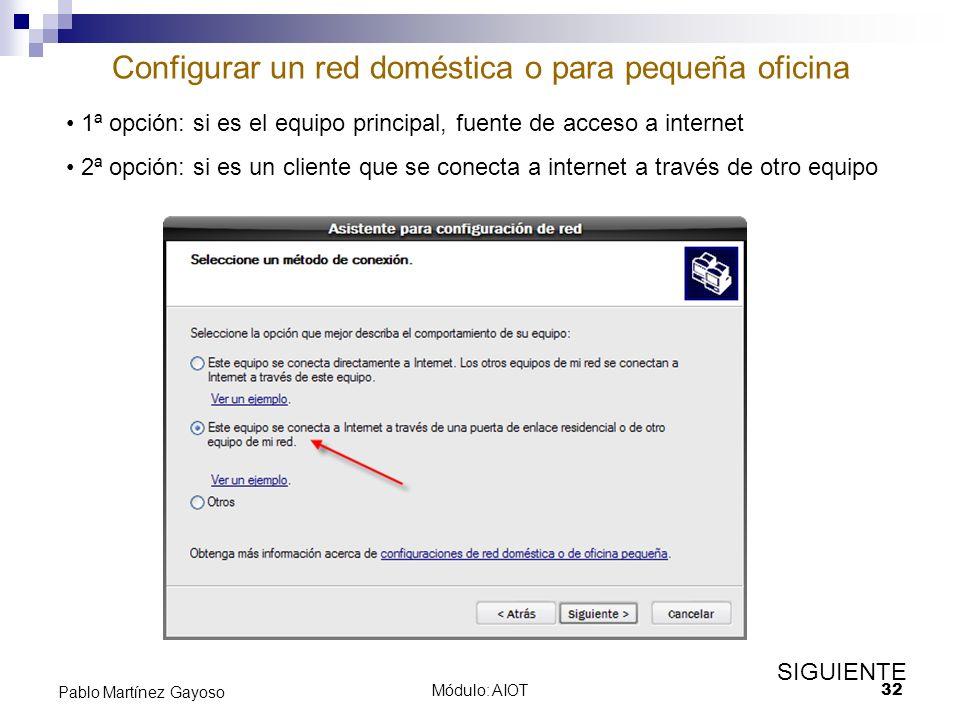 Módulo: AIOT32 Pablo Martínez Gayoso Configurar un red doméstica o para pequeña oficina 1ª opción: si es el equipo principal, fuente de acceso a inter