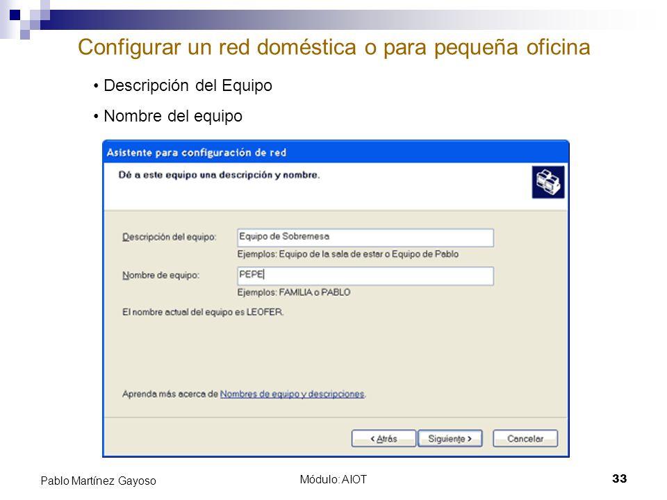 Módulo: AIOT33 Pablo Martínez Gayoso Configurar un red doméstica o para pequeña oficina Descripción del Equipo Nombre del equipo