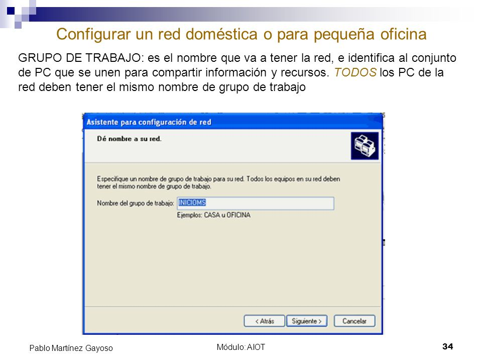 Módulo: AIOT34 Pablo Martínez Gayoso Configurar un red doméstica o para pequeña oficina GRUPO DE TRABAJO: es el nombre que va a tener la red, e identi