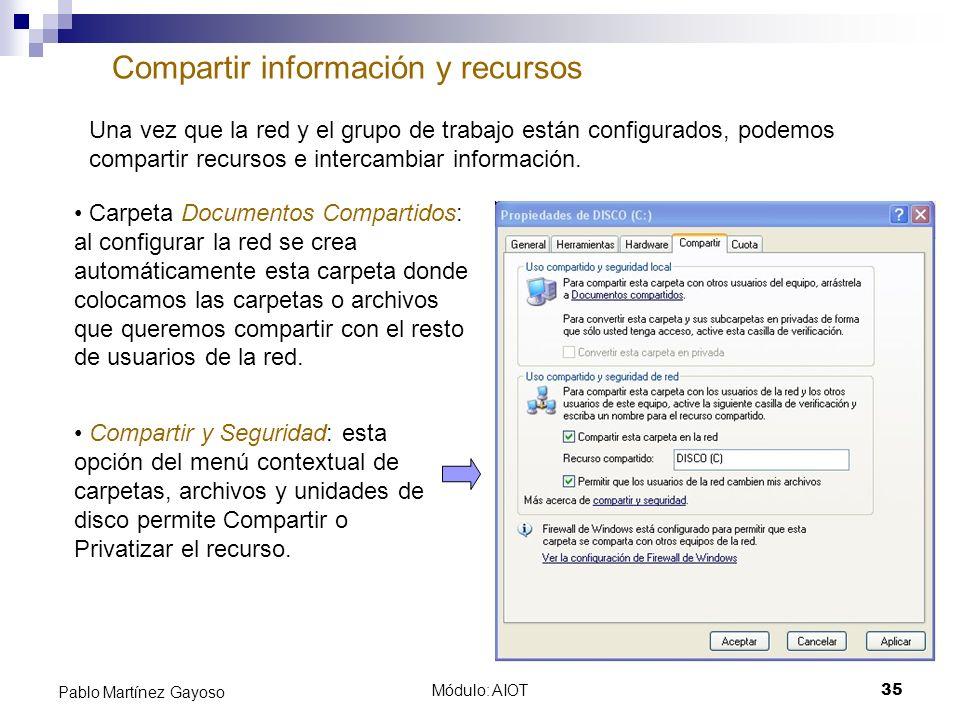 Módulo: AIOT35 Pablo Martínez Gayoso Compartir información y recursos Una vez que la red y el grupo de trabajo están configurados, podemos compartir r