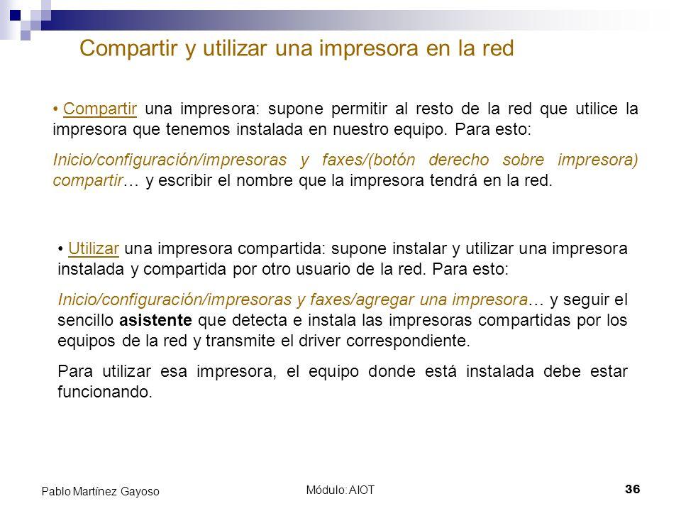 Módulo: AIOT36 Pablo Martínez Gayoso Compartir y utilizar una impresora en la red Compartir una impresora: supone permitir al resto de la red que util
