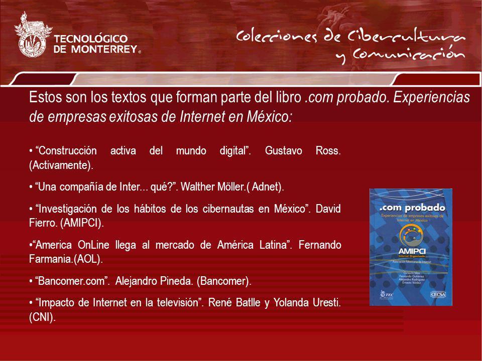 Estos son los textos que forman parte del libro.com probado. Experiencias de empresas exitosas de Internet en México: Construcción activa del mundo di