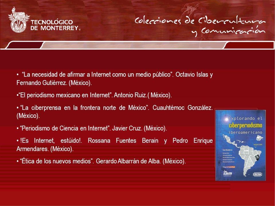La necesidad de afirmar a Internet como un medio público. Octavio Islas y Fernando Gutiérrez. (México). El periodismo mexicano en Internet. Antonio Ru