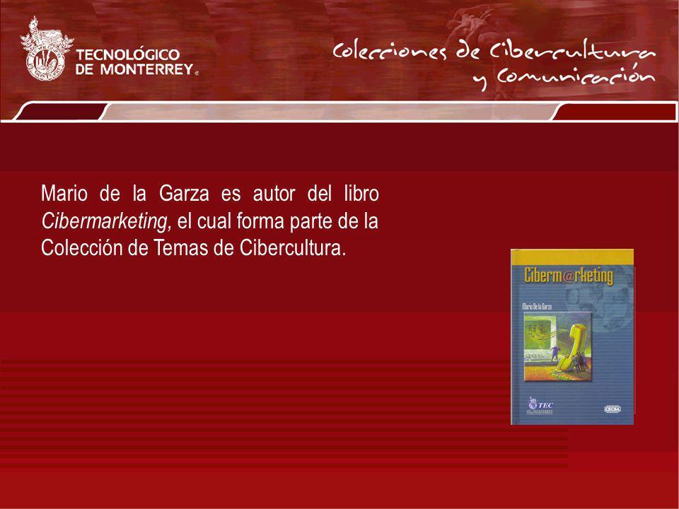 Mario de la Garza es autor del libro Cibermarketing, el cual forma parte de la Colección de Temas de Cibercultura.