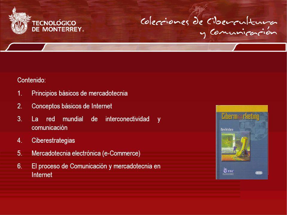 Contenido: 1.Principios básicos de mercadotecnia 2.Conceptos básicos de Internet 3.La red mundial de interconectividad y comunicación 4.Ciberestrategi