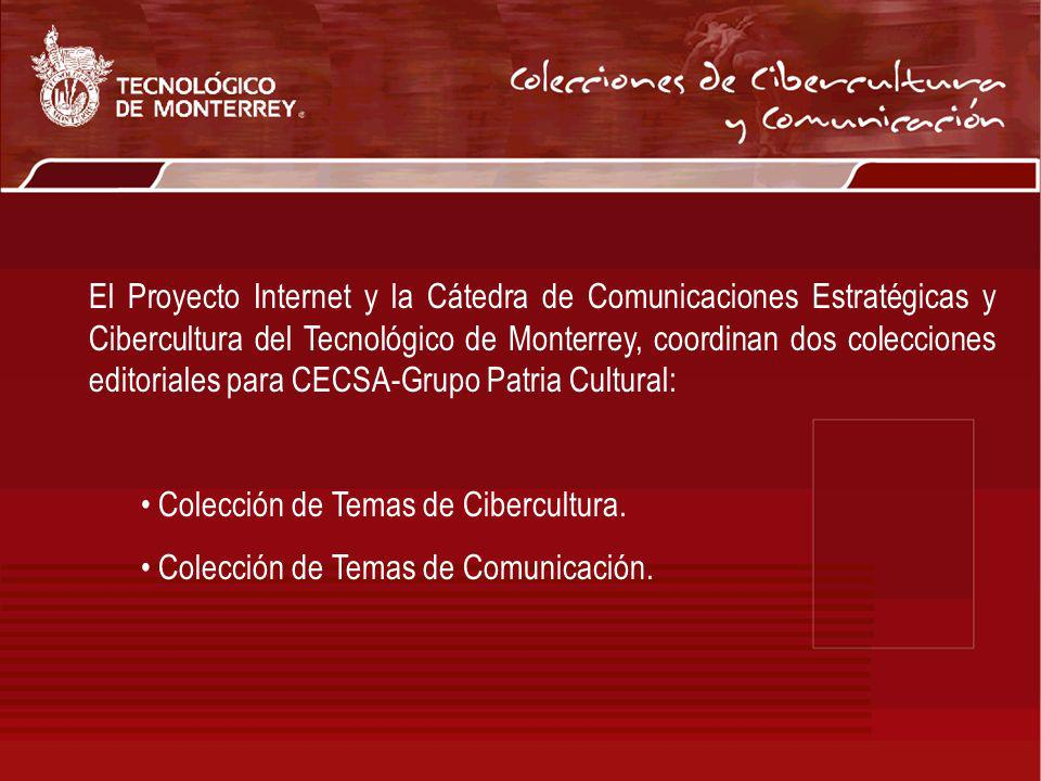 El Proyecto Internet y la Cátedra de Comunicaciones Estratégicas y Cibercultura del Tecnológico de Monterrey, coordinan dos colecciones editoriales pa
