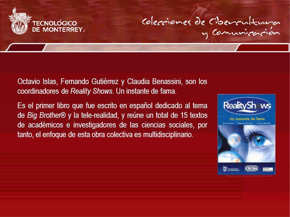 Octavio Islas, Fernando Gutiérrez y Claudia Benassini, son los coordinadores de Reality Shows. Un instante de fama. Es el primer libro que fue escrito