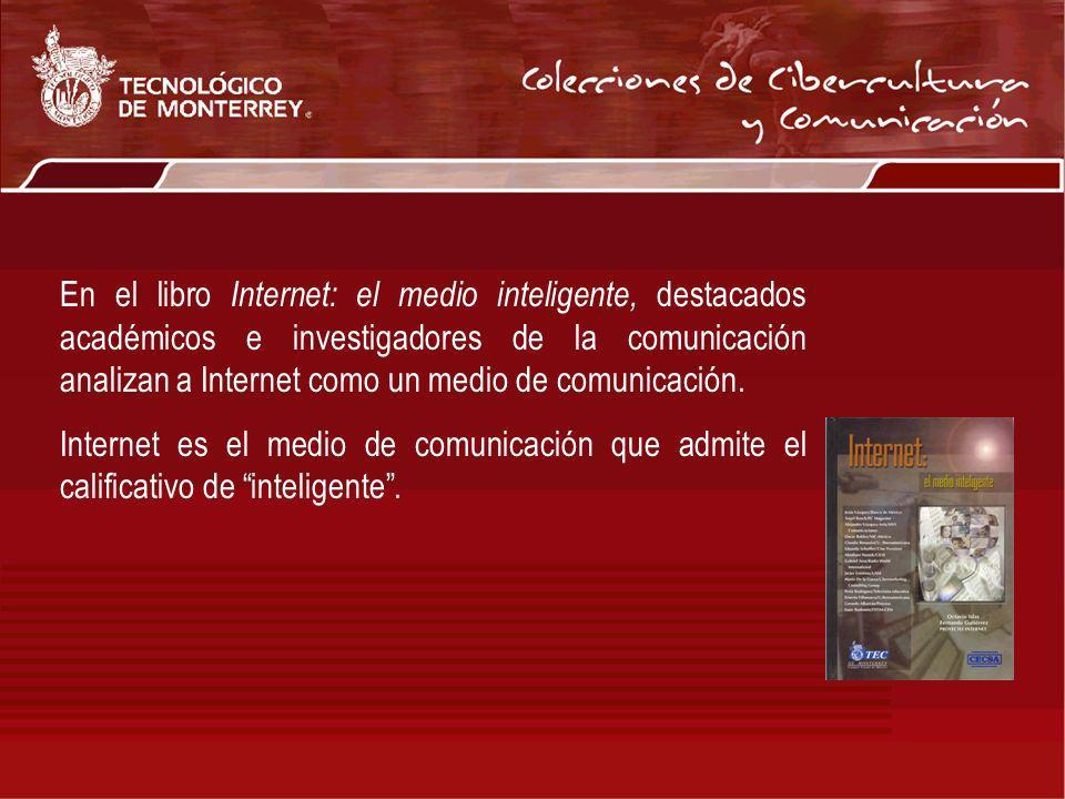 En el libro Internet: el medio inteligente, destacados académicos e investigadores de la comunicación analizan a Internet como un medio de comunicació