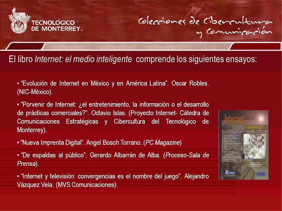 El libro Internet: el medio inteligente comprende los siguientes ensayos: Evolución de Internet en México y en América Latina. Oscar Robles. (NIC-Méxi