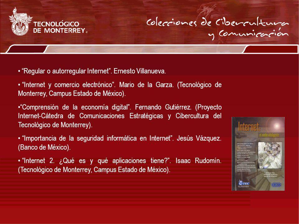 Regular o autorregular Internet. Ernesto Villanueva. Internet y comercio electrónico. Mario de la Garza. (Tecnológico de Monterrey, Campus Estado de M